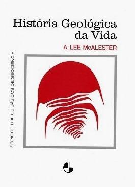 História Geológica da Vida - A. Lee McAlester