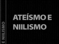 Lançamento: Ateísmo e Niilismo — reflexões sobre a morte de deus